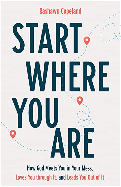 Start Where You Are: How God Meets You in Your Mess, Loves You through It, and Leads You Out of It (English Edition)