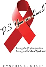 P.S.You are Loved!: Living the life of inspiration, Living with Poland Syndrome.