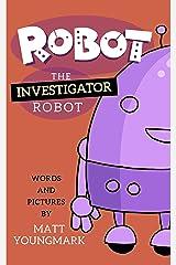 Robot the Investigator Robot (Robot the Robot Book 3) Kindle Edition