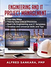 Best Practices for Engineering and IT Project Management: • Four Key Steps • Twenty-One Critical Processes • Real-Life Engineering and IT Templates • Timeless and Universal Skills and Tips