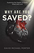 Why Are You Saved?: Exploring the Depths of God's Grace and Love