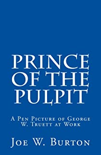Prince of the Pulpit: A Pen Picture of George W. Truett at Work
