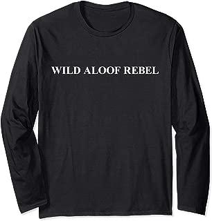 Wild Aloof Rebel Long Sleeve T shirt   Tshirt Tee White Font