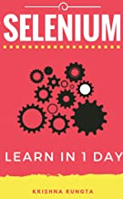 Learn Selenium in 1 Day: Definitive Guide to Learn Selenium for Beginners