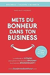 Mets du bonheur dans ton business: La méthode en 3 étapes pour être heureux et libre, au travail ET dans la vie ! Format Kindle