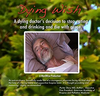 Dying Wish: A Dying Doctor's Decision to Stop Eating and Drinking - Home viewing only copy