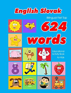 English - Slovak Bilingual First Top 624 Words Educational Activity Book for Kids: Easy vocabulary learning flashcards bes...
