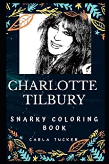 Charlotte Tilbury Snarky Coloring Book: A British Make-up Artist. (Charlotte Tilbury Snarky Coloring Books)