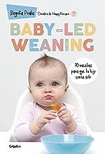 Baby-led weaning: 70 recetas para que tu hijo coma solo (Spanish Edition)