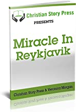 Christian Story Press Presents Miracle in Reykjavik