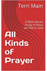 All Kinds of Prayer: A Bible-Based Study of Ways we Talk to God (The Wordmaster Bible Study Library) Kindle Edition