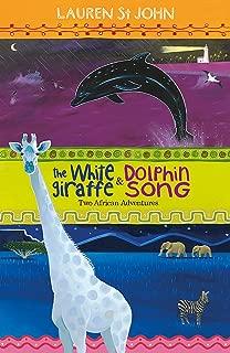 The White Giraffe: And, Dolphin Song. Lauren St. John