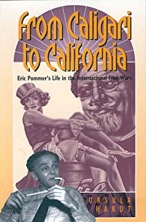 From Caligari to California: Eric Pommer's Life in the International Film Wars