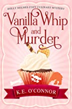 Vanilla Whip and Murder (Holly Holmes Cozy Culinary Mystery Series Book 3)
