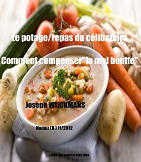 Comment compenser la 'mal bouffe'  Le potage/repas du célibataire (Collection santé et bien-être t. 5) (French Edition)