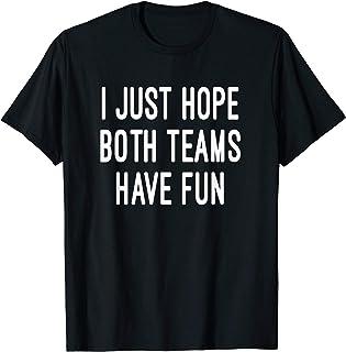 I Just Hope Both Teams Have Fun | Sports Shirt | Go Sports
