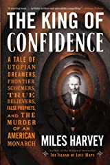 The King of Confidence: A Tale of Utopian Dreamers, Frontier Schemers, True Believers, False Prophets, and the Murder of an American Monarch Paperback