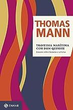 Travessia Marítima com Dom Quixote: e outros ensaios (Thomas Mann - Ensaios & Escritos)