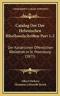 Catalog Der Der Hebraischen Bibelhandschriften Part 1-2: Der Kaiserlichen Offentlichen Bibliothek In St. Petersburg (1875)