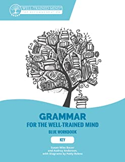 Key to Blue Workbook: A Complete Course for Young Writers, Aspiring Rhetoricians, and Anyone Else Who Needs to Understand ...