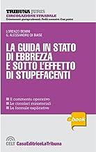 La guida in stato di ebbrezza e sotto l'effetto di stupefacenti (Italian Edition)