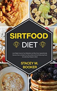 Sirtfood Diet: Lose Weight, Improve Your Metabolism and Slow Down Aging Naturally. Discover How to Activate Your Skinny Ge...