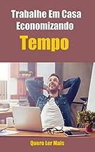 Trabalhe Em Casa Economizando Tempo: E-Book Ensina Como Trabalhar Em Casa Sem Perder Tempo (Ganhar Dinheiro Livro 2)