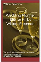 Wedding Planner Starter Kit by William Freeman: The very first book you should read ( having found your dream partner) NEW EDITION FOR 2021 Kindle Edition