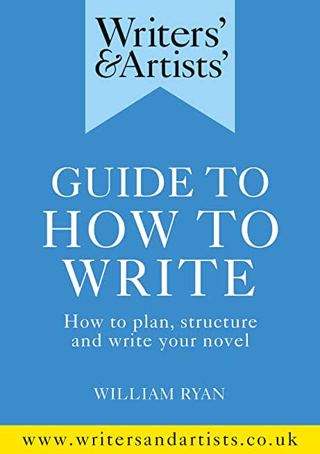 Writers' & Artists' Guide to How to Write: How to plan, structure and write your novel (Writers' and Artists') (English Edition)