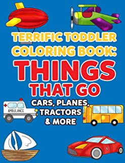 Coloring Books for Toddlers: Things That Go Cars, Planes, Tractors & More: Vehicles to Color for Early Childhood Learning,...
