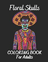 Floral Skulls Coloring Book For Adults: Antistress And Relieving Large Pictures Of Floral Skulls