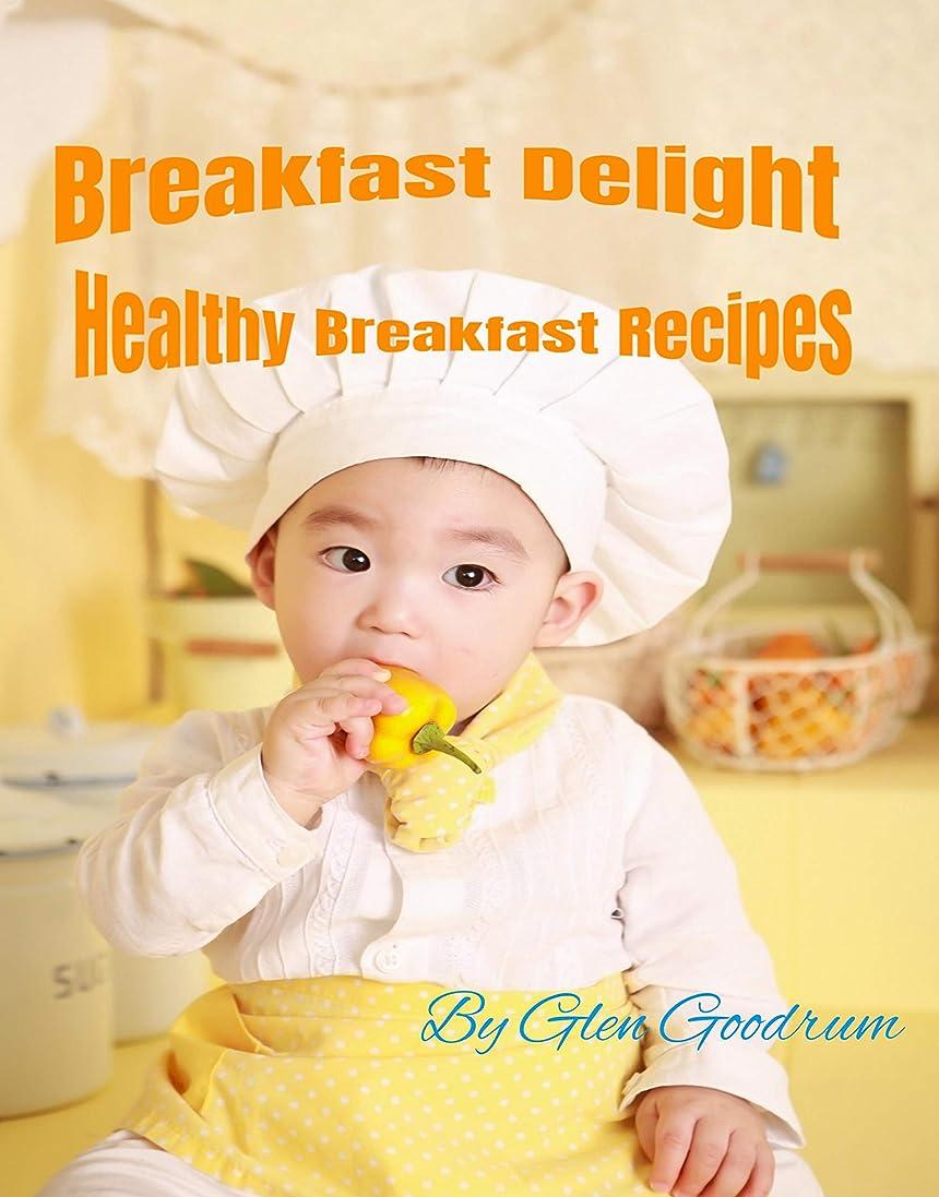 Breakfast Delight: Healthy Breakfast Recipes (English Edition)