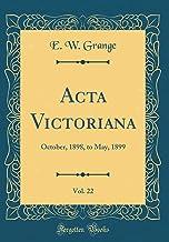 ACTA Victoriana, Vol. 22: October, 1898, to May, 1899 (Classic Reprint)