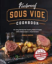 Foolproof Sous Vide Cookbook: 101 Easy Restaurant-Quality Meals At Home (With Instructions & Illustrations)
