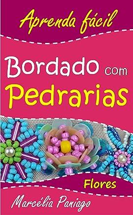 Bordado com Pedrarias: Flores (Aprenda Fácil Livro 1)