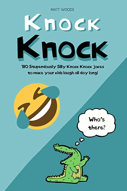 Knock Knock: 180 Stupdendously Silly Knock Knock Jokes To Make Your Kids Laugh All Day Long! (English Edition)