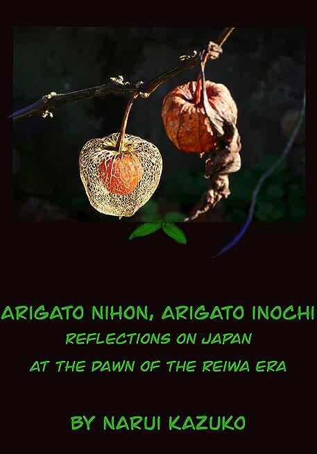 ARIGATO NIHON, ARIGATO INOCHI (Thank you Japan, Thank you Life): Reflections on Japan at the Dawn of the Reiwa Era (English Edition)