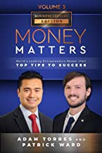 Money Matters: World's Leading Entrepreneurs Reveal Their Top Tips To Success (Business Leaders Vol.3 - Edition 5)