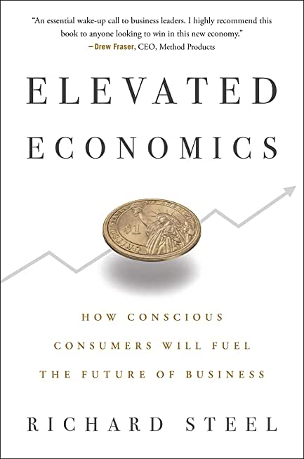 Elevated Economics: How Conscious Consumers Will Fuel the Future of Business (English Edition)