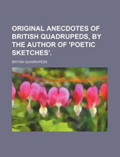 Original Anecdotes of British Quadrupeds, by the Author of 'Poetic Sketches'.