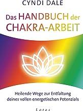 Das Handbuch der Chakra-Arbeit: Heilende Wege zur Entfaltung deines vollen energetischen Potenzials (German Edition)