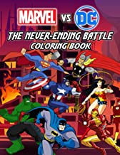 Marvel Vs DC The Never-Ending Battle Coloring Book: The World Of Color Is Endless, Let Your Passions Drop Into This Colori...