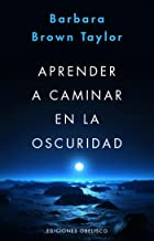 Aprender a caminar en la oscuridad (PSICOLOGÍA) (Spanish Edition)
