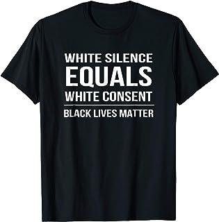 White Silence = White Consent Black Lives Matter T-Shirt