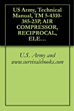 US Army, Technical Manual, TM 5-4310-385-23P, AIR COMPRESSOR, RECIPROCAL, ELECTRIC MOTOR DRIVEN, 5 CMF, 175 PSI, (NSN 4310-01-252-3957), military manauals, special forces