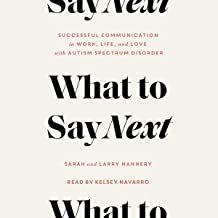 What to Say Next: Successful Communication in Work, Life, and Love - with Autism Spectrum Disorder