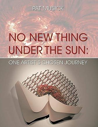 No New Thing Under the Sun: One Artist's Chosen Journey