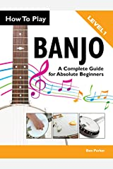 How To Play Banjo – A Complete Guide for Absolute Beginners Kindle Edition