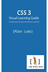 CSS 3 Visual Learning Guide: a comprehensive example set for getting up to speed fast Kindle Edition