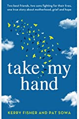Take My Hand: Two best friends, two sons fighting for their lives, one true story about motherhood, grief and hope Kindle Edition
